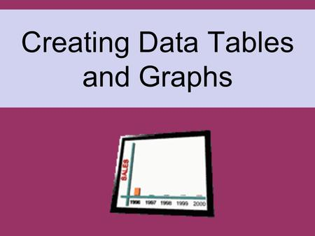 Creating Data Tables and Graphs. --All data tables and graphs must have titles. --Units should also be included (where appropriate).