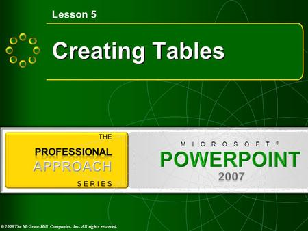 © 2008 The McGraw-Hill Companies, Inc. All rights reserved. M I C R O S O F T ® Creating Tables Lesson 5.