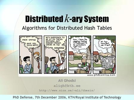 1 Distributed k -ary System Algorithms for Distributed Hash Tables Ali Ghodsi  PhD Defense, 7th December 2006,