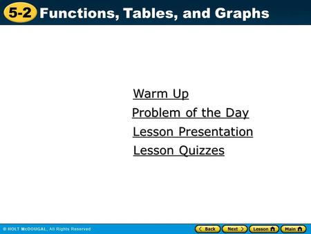 5-2 Functions, Tables, and Graphs Warm Up Warm Up Lesson Presentation Lesson Presentation Problem of the Day Problem of the Day Lesson Quizzes Lesson Quizzes.