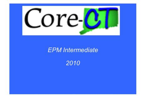 EPM Intermediate 2010. EPM Database Enterprise Warehouse Data Sources Ascential (ETL) Staging Metadata PeopleTools PeopleSoft HRMS Reporting Data Loader.