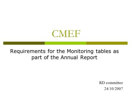 CMEF Requirements for the Monitoring tables as part of the Annual Report RD committee 24/10/2007.