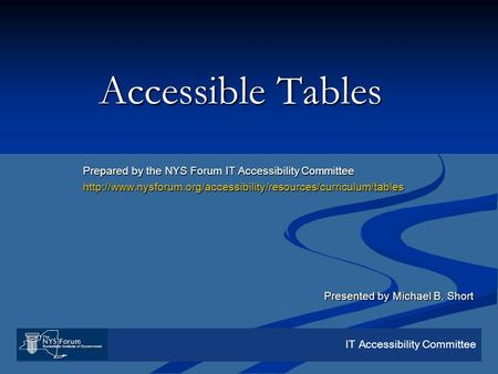 IT Accessibility Committee Accessible Tables Prepared by the NYS Forum IT Accessibility Committee