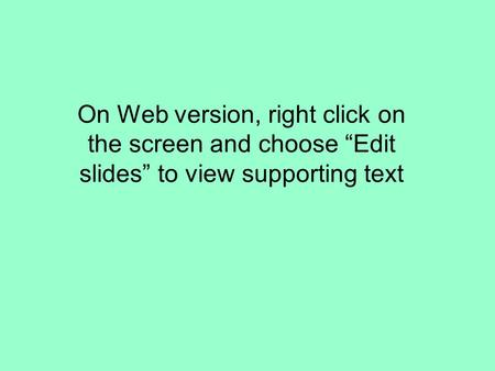On Web version, right click on the screen and choose Edit slides to view supporting text.