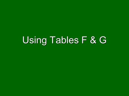 Using Tables F & G.