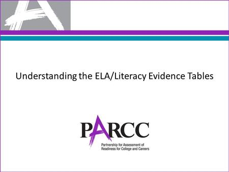 Understanding the ELA/Literacy Evidence Tables. The tables contain the Reading, Writing and Vocabulary Major claims and the evidences to be measured on.
