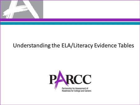 Understanding the ELA/Literacy Evidence Tables. ECD is a deliberate and systematic approach to assessment development that will help to establish the.