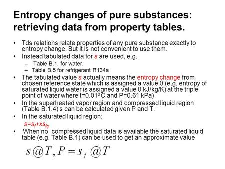 Entropy changes of pure substances: retrieving data from property tables. Tds relations relate properties of any pure substance exactly to entropy change.