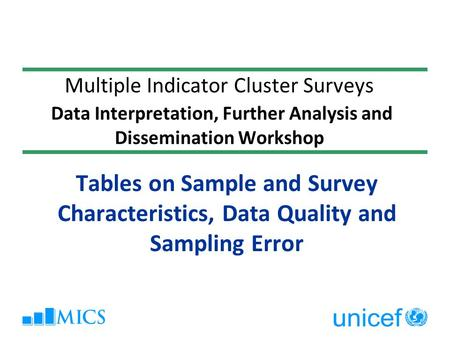 Multiple Indicator Cluster Surveys Data Interpretation, Further Analysis and Dissemination Workshop Tables on Sample and Survey Characteristics, Data Quality.