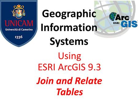 Geographic Information Systems Using ESRI ArcGIS 9.3 Join and Relate Tables.