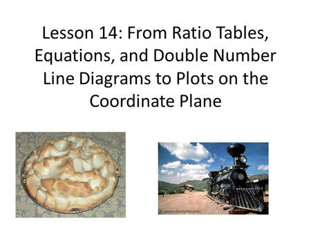 Lesson 14: From Ratio Tables, Equations, and Double Number Line Diagrams to Plots on the Coordinate Plane.