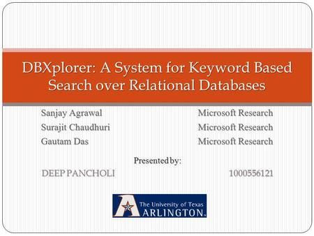 Sanjay Agrawal Microsoft Research Surajit Chaudhuri Microsoft Research Gautam Das Microsoft Research DBXplorer: A System for Keyword Based Search over.