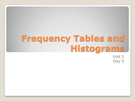 Frequency Tables and Histograms Unit 2 Day 3. Vocabulary Data - information, often given in the form of numbers or categories. Frequency Table – a table.
