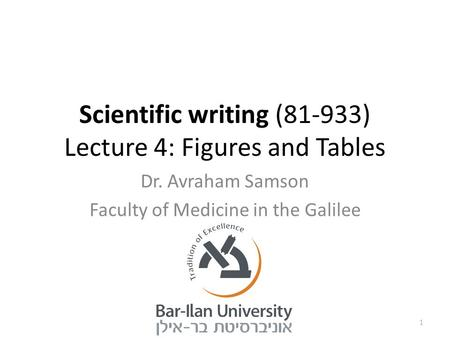 Scientific writing (81-933) Lecture 4: Figures and Tables Dr. Avraham Samson Faculty of Medicine in the Galilee 1.