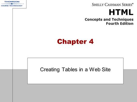 HTML Concepts and Techniques Fourth Edition Chapter 4 Creating Tables in a Web Site.
