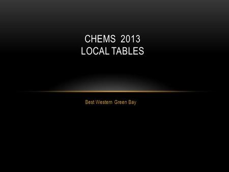Best Western Green Bay CHEMS 2013 LOCAL TABLES. CHEMS LOOKUPS CHEMS retrieves or looks up values during data entry Descriptions and default values Values.