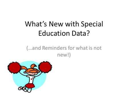 Whats New with Special Education Data? (…and Reminders for what is not new!)