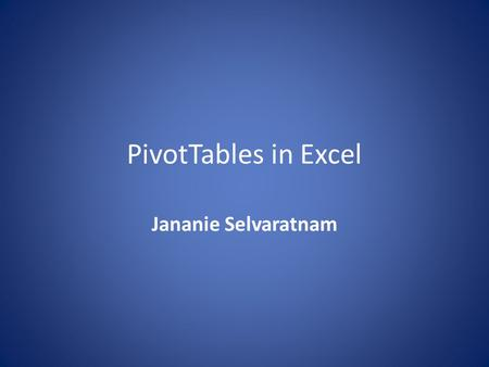PivotTables in Excel Jananie Selvaratnam. What is PivotTable? PivotTable is a data summarization tool found in data visualization program such as spreadsheets.