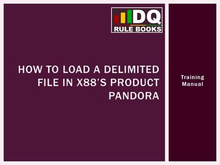Training Manual HOW TO LOAD A DELIMITED FILE IN X88S PRODUCT PANDORA.