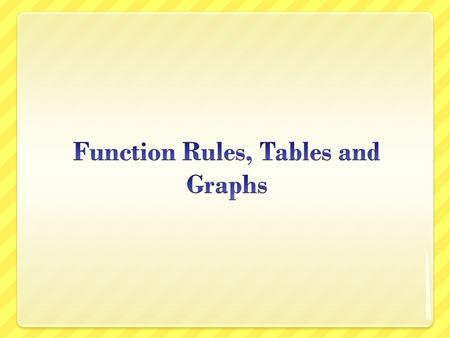 Vocabulary Function A relationship that assigns exactly one output value to each input value Function Rule The operation(s) performed on the input value.