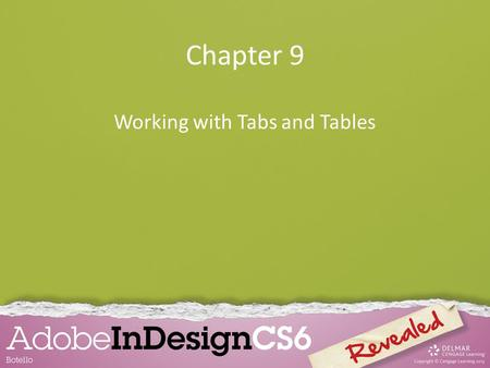 Chapter 9 Working with Tabs and Tables. Chapter Objectives Work with tabs Create and format a table Format text in a table Place graphics in a table.