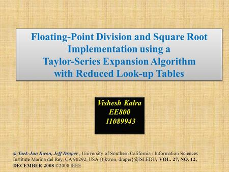 Floating-Point Division and Square Root Implementation using a Taylor-Series Expansion Algorithm with Reduced Look-up Kwon, Jeff Draper,