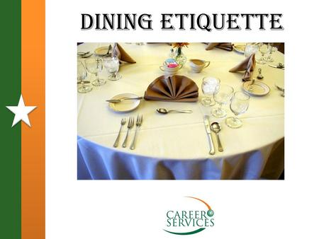 Dining Etiquette. Today we hope you.... Walk away with 3 important tips: Table manners play an important part in making a favorable impression. Table.
