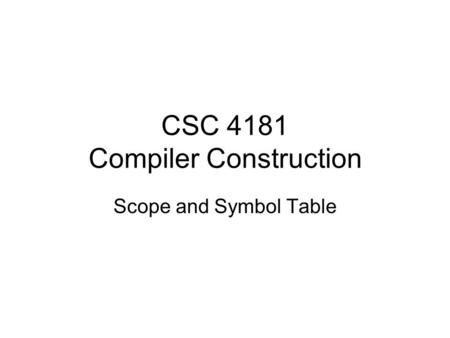 CSC 4181 Compiler Construction Scope and Symbol Table.