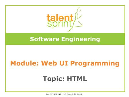 Color Templates Software Engineering Module: Web UI Programming Topic: HTML TALENTSPRINT | © Copyright 2012.