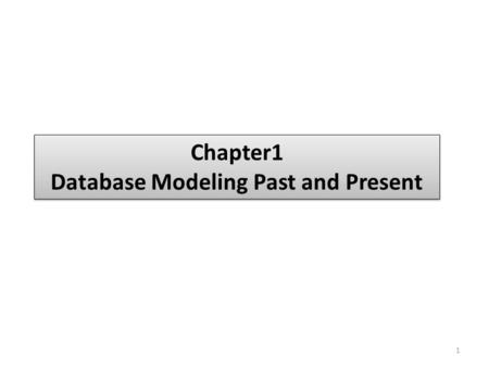 Chapter1 Database Modeling Past and Present Chapter1 Database Modeling Past and Present 1.