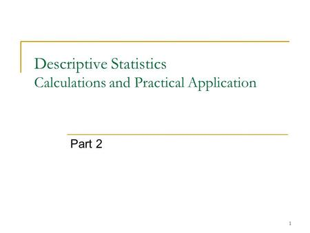 Descriptive Statistics Calculations and Practical Application Part 2 1.