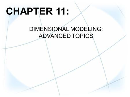 CHAPTER 11: DIMENSIONAL MODELING: ADVANCED TOPICS.