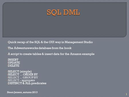 1 Quick recap of the SQL & the GUI way in Management Studio The Adwentureworks database from the book A script to create tables & insert data for the Amazon.