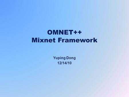 OMNET++ Mixnet Framework Yuping Dong 12/14/10. What is Mixnet and Why? INET: wired and wireless protocols MiXiM: mobile and fixed wireless networks Mixnet: