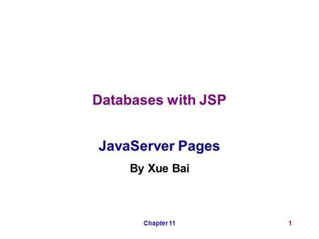 Chapter 111 Databases with JSP JavaServer Pages By Xue Bai.