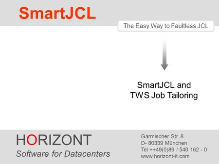 HORIZONT 1 SmartJCL ® The Easy Way to Faultless JCL Release Notes HORIZONT Software for Datacenters Garmischer Str. 8 D- 80339 München Tel ++49(0)89 /