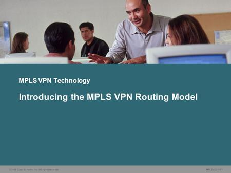 © 2006 Cisco Systems, Inc. All rights reserved. MPLS v2.24-1 MPLS VPN Technology Introducing the MPLS VPN Routing Model.