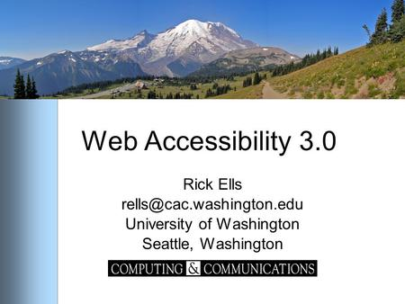 Web Accessibility 3.0 Rick Ells University of Washington Seattle, Washington.