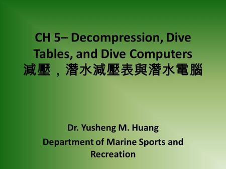 CH 5– Decompression, Dive Tables, and Dive Computers 減壓,潛水減壓表與潛水電腦