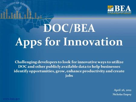 Www.bea.gov DOC/BEA Apps for Innovation Challenging developers to look for innovative ways to utilize DOC and other publicly available data to help businesses.