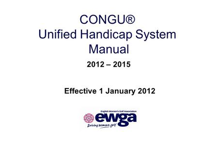CONGU® Unified Handicap System Manual 2012 – 2015 Effective 1 January 2012.