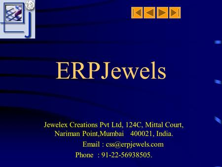 ERPJewels Jewelex Creations Pvt Ltd, 124C, Mittal Court, Nariman Point,Mumbai 400021, India.   Phone : 91-22-56938505.