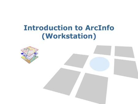Introduction to ArcInfo (Workstation). Getting started with ArcInfo.