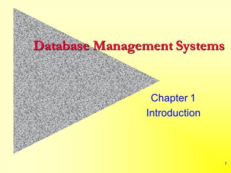 1 Database Management Systems Chapter 1 Introduction.
