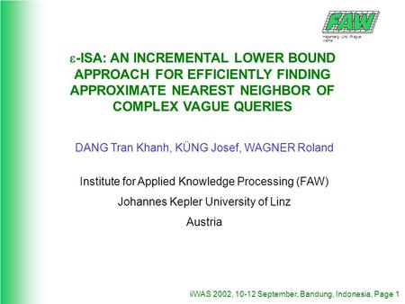 Hagenberg -Linz -Prague- Vienna iiWAS 2002, 10-12 September, Bandung, Indonesia, Page 1 -ISA: AN INCREMENTAL LOWER BOUND APPROACH FOR EFFICIENTLY FINDING.