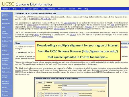 Downloading a multiple alignment for your region of interest from the UCSC Genome Browser (http://genome.ucsc.edu/) that can be uploaded in ConTra for.