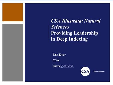 CSA Illustrata: Natural Sciences Providing Leadership in Deep Indexing Dan Dyer CSA