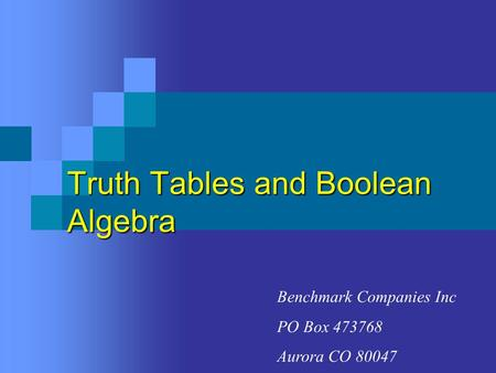 Truth Tables and Boolean Algebra Benchmark Companies Inc PO Box 473768 Aurora CO 80047.