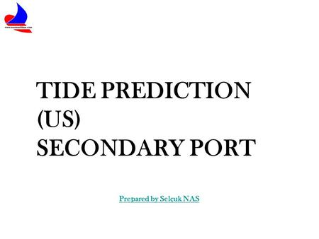 TIDE PREDICTION (US) SECONDARY PORT Prepared by Selçuk NAS.