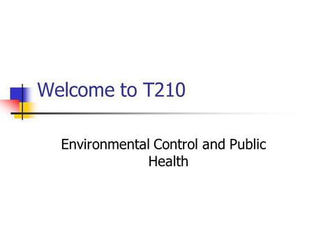 Welcome to T210 Environmental Control and Public Health.